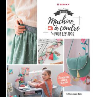 Atelier machine à coudre pour les ados livre couture