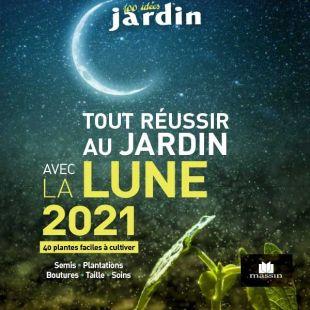 livre tout réussir au jardin avec la lune 2021